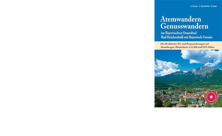 Atemwandern & Genusswandern im Bayerischen Staatsbad Bad Reichenhall mit Bayerisch Gmain Buch